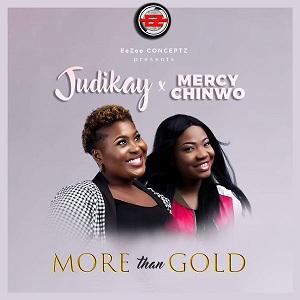 Download Gospel Music Mp3:- Judikay Ft. Mercy Chinwo – More Than Gold
