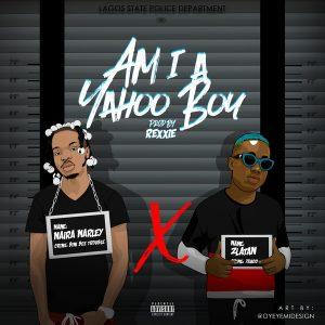 Download Music Mp3:- Naira Marley Ft Zlatan – Am I A Yahoo Boy?