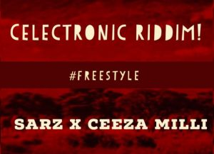 Sarz Ft Ceeza Milli – Celectronic Riddim (Freestyle)