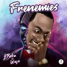 Download Music Mp3:- 2Baba Ft Waje – Frenemies