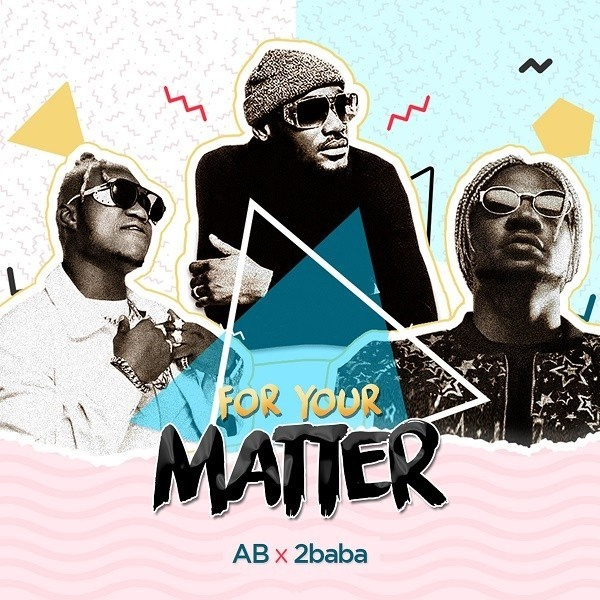 Download Music Mp3:- AB ft. 2Baba – For Your Matter