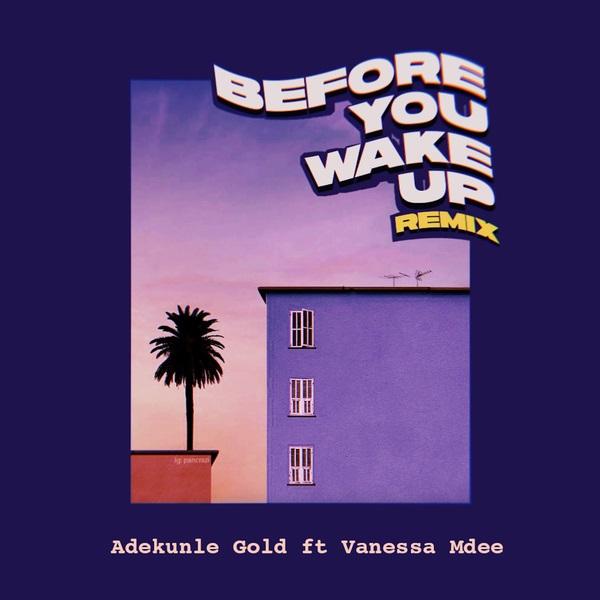 Download Music Mp3:- Adekunle Gold Ft Vanessa Mdee – Before You Wake Up (Remix)