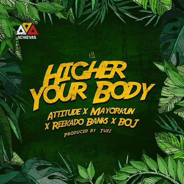 Download Music Mp3:- Mayorkun Ft Attitude x Reekado Banks – Higher Your Body