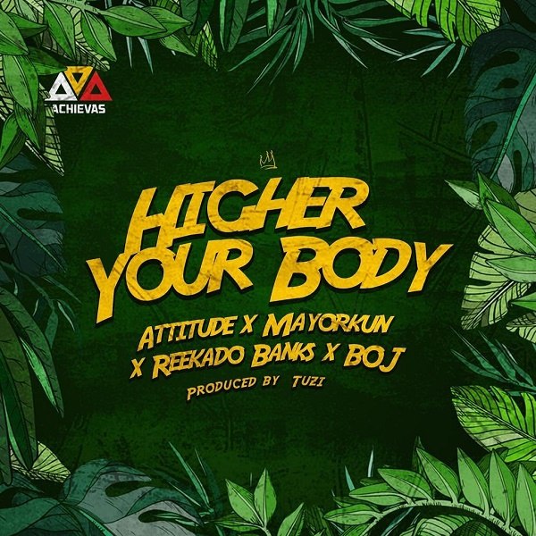 Download Music Mp3:- Mayorkun Ft Attitude x Reekado Banks – Higher Your Body