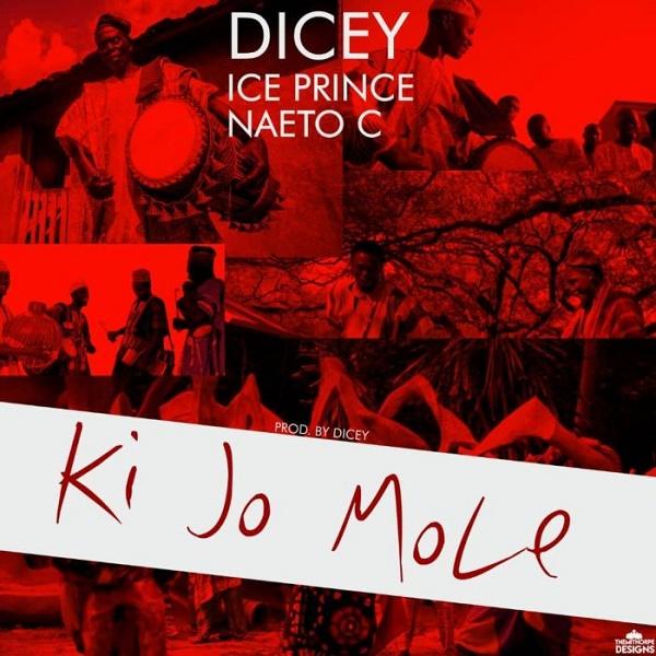 Download Music Mp3:- Dicey Ft Ice Prince x Naeto C – Ki Jo Mole