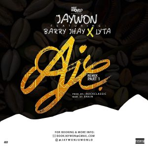 """Jaywon"" returns with the Remix ""Aje"" featuring erstwhile YBNL unsigned artist ""Lyta"" and ""Barry Jhay""."