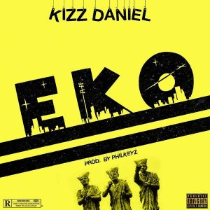 """Flyboi boss """"Kizz Daniel"""" returns with another single """"Eko"""" produced by Philkeyz."""