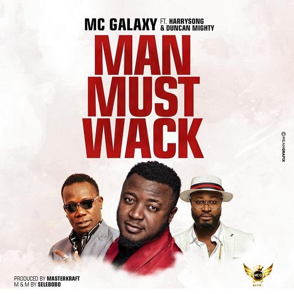 Download Music Mp3:- MC Galaxy Ft Harrysong x Duncan Mighty – Man Must Wack