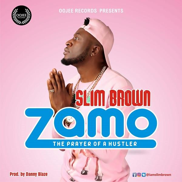 Download Music Mp3:- Slim Brown – Zamo (Hustlers Prayer)