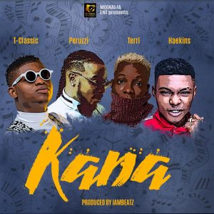 Download Music Mp3:- T Classic Ft Peruzzi, Terri, And Haekins – KANA