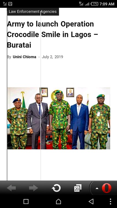 """The Chief of Army Staff, Lieutnant General Tukur Buratai, yesterday disclosed plans to launch Operation Crocodile Smile in Lagos State before the end of the year. Buratai disclosed this when he visited Governor Babajide Sanwo-Olu as part of activities marking the Combat Support Army Training Week holding in Lagos. According to him, the operation is to foster much stronger security within the state architecture. """"May I inform you that the Nigerian army will always support your administration for good security in the State. When we have good security, economy will thrive and development will go on,"""" Buratai said. Sanwo-Olu said his government looked forward to the launch of the operation in the state. Source:- Dailytrustng"""