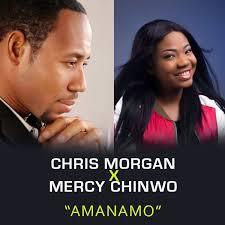 Download Gospel Music Mp3:- Chris Morgan Ft Mercy Chinwo – Amanamo