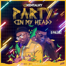 Download Music Mp3:- DJ Kentalky Ft D Phlowz – Party (In My Head)
