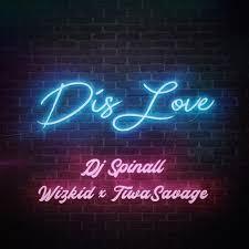 Download Music Mp3:- DJ Spinall Ft Wizkid x Tiwa Savage – Dis Love
