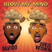 Download Music Mp3:- Davido Ft Chris Brown – Blow My Mind