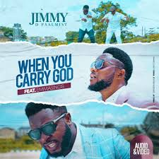 Download Gospel Music Mp3:- Jimmy D' Psalmist Ft Emmasings – When You Carry God