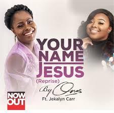 Download Gospel Music Mp3:- Onos Ariyo Ft Jekalyn Carr – Your Name Jesus (Reprise)