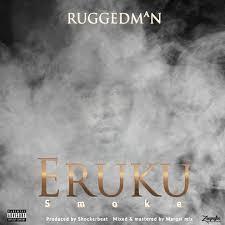 Download Music Mp3:- Ruggedman – Eruku (Smoke)