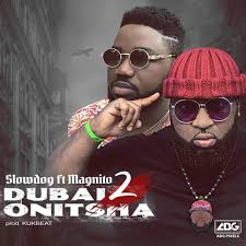 Download Music Mp3:- Slowdog Ft Magnito – Dubai 2 Onitsha