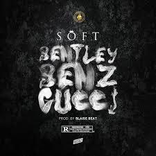 Download Music Mp3:- Soft – Bentley Benz & Gucci