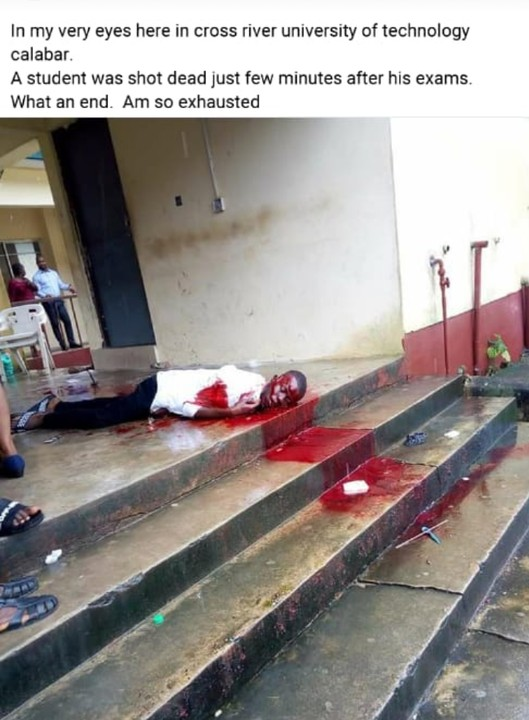A Final year student of the Cross Rivers University of Technology CRUTECH, was shot dead this morning at about 11.30am shortly after he finished his final year first semester examination.  He was said to have been stepping out of the examination hall when he was accosted by some fierce looking men who shot him at close range. The men fled the scene immediately.
