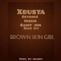 Download Music Mp3:- Xbusta – Brown Skin Girl (Refix)
