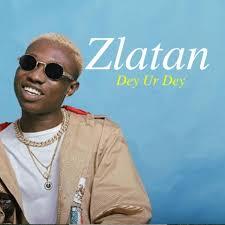Download Music Mp3:- Zlatan – Dey Ur Dey (prod. Rexxie)