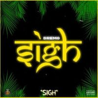 Download Music Mp3:- Dremo – Sigh (Prod. By Dremo)