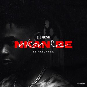"Lil Kesh features Mayorkun on this single titled ""Nkan Be""."