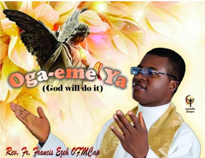 Download Gospel Music Mp3:- Rev. Fr. Francis Ezeh - Oga-eme Ya (God Will Do It)