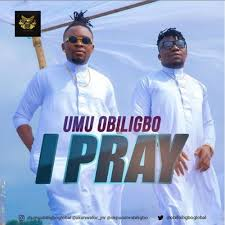 Download Music Mp3:- Umu Obiligbo – I Pray