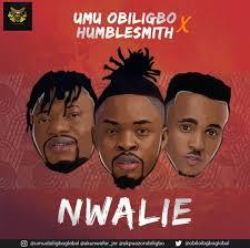 Download Music Mp3:- Umu Obiligbo Ft Humblesmith – Nwalie