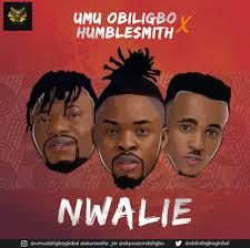 Download Music Mp3:- Umu Obiligbo Ft Humblesmith – Nwalie