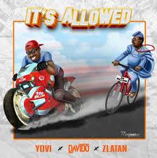 Download Music Mp3:- Yovi Ft Davido x Zlatan Ibile – It's Allowed
