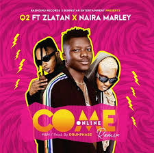 Download Music Mp3:- Q2 Ft Zlatan x Naira Marley – Come Online