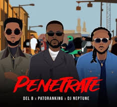 Download Music Mp3:- Del B Ft Patoranking x DJ Neptune – Penetrate