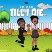 Download Music Mp3:- Dotman – Till I Die (Prod. By Vstix)