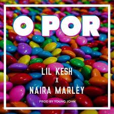 Download Music Mp3:- Lil Kesh Ft Naira Marley – O Por