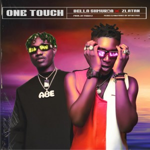Download Music Mp3:- Bella Shmurda Ft Zlatan Ibile – One Touch