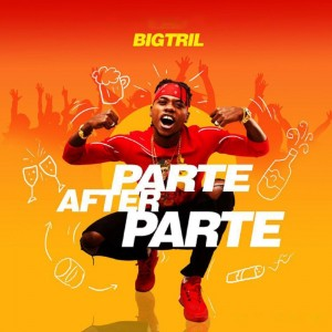 Download Music Mp3:- BigTril – Parte After Parte [+Lyrics]
