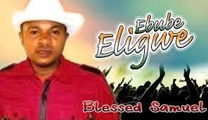 Download Throwback Gospel Music Mp3:- Blessed Samuel – Ebube Eligwe