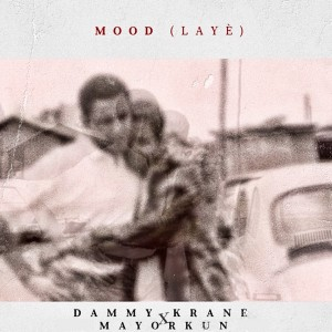 Download Music Mp3:- Dammy Krane Ft Mayorkun – Mood (Laye)