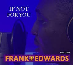 Download Gospel Music Mp3:- Frank Edwards – If Not For You