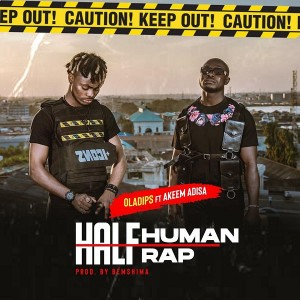 Download Music Mp3:- Oladips Ft Akeem Adisa – Half Human Half Rap