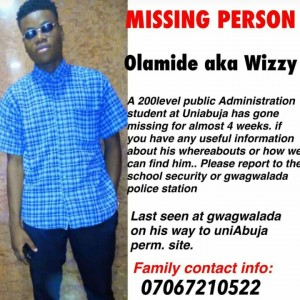 Olamide Aka Wizzy, A 200Level Public Administration student at uniabuja has gone missing for almost 4weeks.  If you have any useful information about is whereabouts or how we can find him please report to the school security or gwagwalada police station.  Last seen at Gwagwalada on his way to Uniabuja.