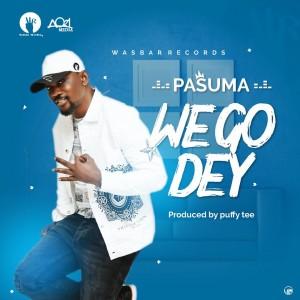 Download Music Mp3:- Pasuma – We Go Dey