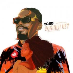 [Full Music Lyrics]:- Ycee – Wahala Dey