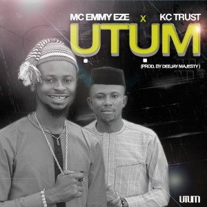 Download Music Mp3:- MC Emmy Eze Ft KC Trust - Utum (Prod. By Deekay)