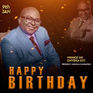 Renowned Nigerian philanthropist, Founder and President of Prince Osisioma Foundation, Prince Dr Onyeka Nnadozie Eze (Osisioma Gburugburu) is plus one today, 9th January 2020.