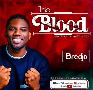 Download Gospel Music Mp3:- Bredjo - The Blood (Prod. By Sunny Pee)